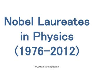 Nobel Laureates in Physics (1976-2012)