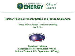 Timothy J. Hallman Associate Director for Nuclear Physics Office of Science, U.S. Department of Energy
