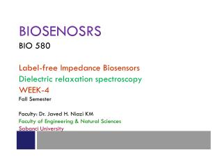 BIOSENOSRS BIO 580 Label-free Impedance Biosensors  Dielectric relaxation spectroscopy  WEEK-4 Fall Semester Faculty: Dr