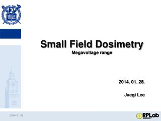 Small Field  Dosimetry Megavoltage range