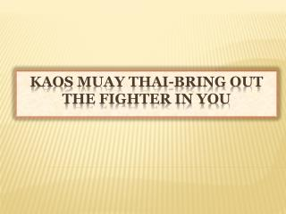 KAOS Muay Thai-Bring Out The Fighter In You