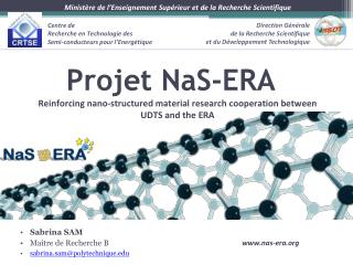 Projet  NaS -ERA Reinforcing  nano- structured material research cooperation between UDTS  and the ERA