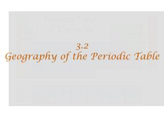 3.2 Geography of the Periodic Table