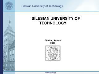 SILESIAN UNIVERSITY OF TECHNOLOGY Gliwice, Poland 2014