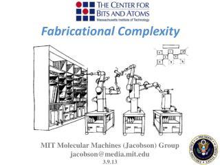 MIT Molecular Machines ( Jacobson ) Group jacobson@media.mit.edu 3.9.13