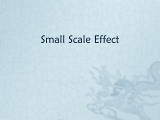 Small Scale Effect