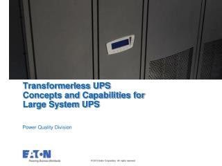 Transformerless UPS Concepts and Capabilities for Large System UPS