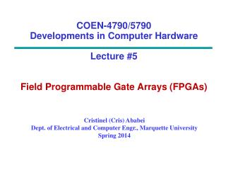 COEN-4790/5790  Developments in Computer Hardware Lecture #5 Field Programmable Gate Arrays (FPGAs)