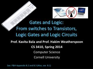 Gates and Logic: From switches to Transistors ,      Logic Gates  and Logic Circuits
