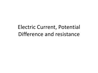 Electric Current, Potential Difference  and resistance