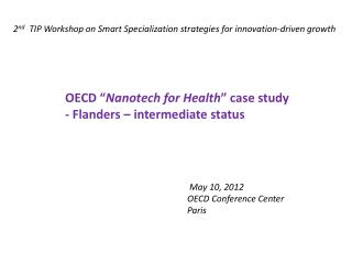 "OECD "" Nanotech for Health "" case study       -  Flanders – intermediate status 				 May 10, 2012 				OECD Confer"