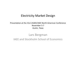 Electricity Market Design Presentation at the 31st USAEE/IAEE North American Conference November 5-7 Austin, Texas