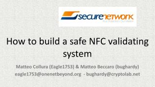 How to build a safe NFC validating system Matteo Collura (Eagle1753) &  Matteo Beccaro  ( bughardy ) eagle1753@onene