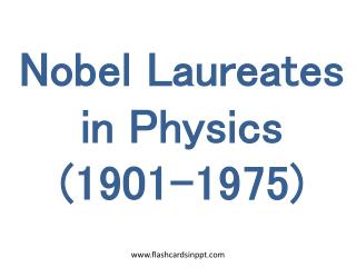 Nobel Laureates in Physics (1901-1975)