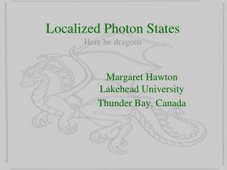 Localized Photon States Here be dragons