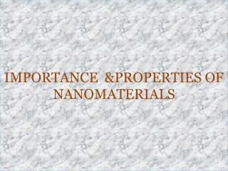 IMPORTANCE  &PROPERTIES OF NANOMATERIALS