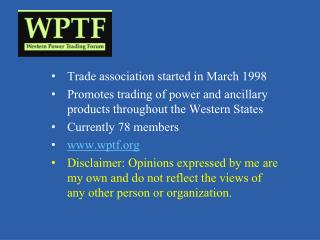 Trade association started in March 1998 Promotes trading of power and ancillary products throughout the Western States C