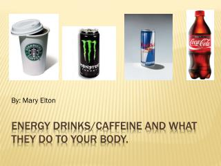 Energy Drinks/Caffeine and what they do to your body.