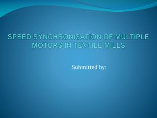 SPEED SYNCHRONISATION OF MULTIPLE MOTORS IN TEXTILE MILLS