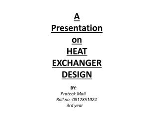 A Presentation on HEAT EXCHANGER DESIGN
