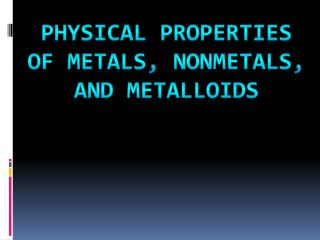 Physical Properties of Metals, Nonmetals, and Metalloids