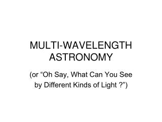 MULTI-WAVELENGTH ASTRONOMY