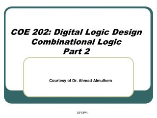 COE 202: Digital Logic Design Combinational Logic Part 2