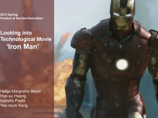 Spring Product & Service Innovation Looking into  Technological Movie    'Iron Man' Helga  Margrethe  Beyer Hye-su  Hw
