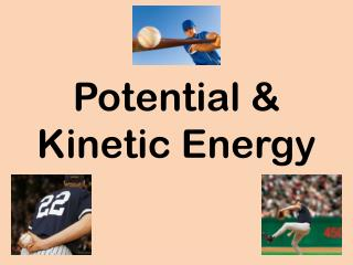 Potential & Kinetic Energy