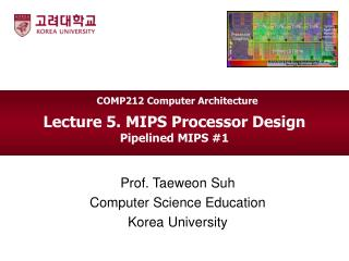 Lecture 5. MIPS Processor Design Pipelined MIPS #1