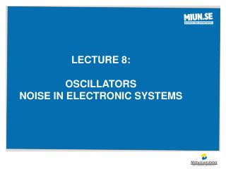 Lecture 8: Oscillators Noise in electronic systems