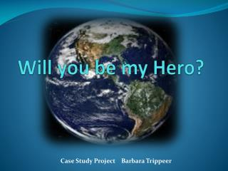 Will you be my Hero?