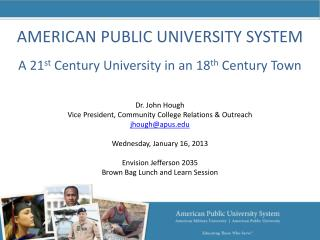 AMERICAN PUBLIC UNIVERSITY SYSTEM A 21 st  Century University in an 18 th  Century Town