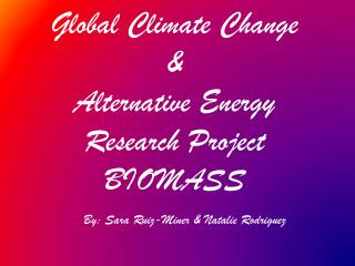 Global Climate Change  &  Alternative Energy Research Project  BIOMASS