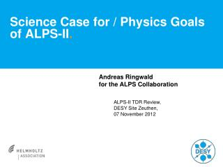 Science Case  for  /  Physics  Goals  of  ALPS-II .