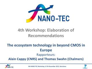 4th Workshop: Elaboration of Recommendations The ecosystem technology in beyond CMOS in Europe   Rapporteurs :