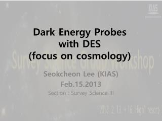 Dark Energy Probes  with DES (focus on cosmology)