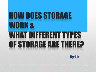 How does storage work  & what  different types of storage are there ?