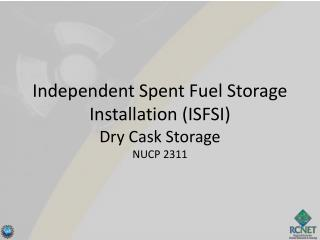 Independent Spent Fuel Storage Installation (ISFSI ) Dry Cask Storage NUCP 2311