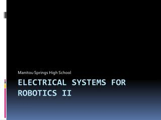Electrical Systems for Robotics  II