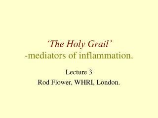 the holy grail  -mediators of inflammation.
