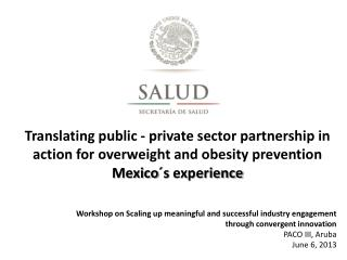 Translating public - private sector partnership in action for overweight and obesity prevention  Mexico´s  experience