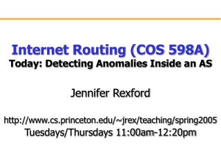 Internet Routing (COS 598A) Today: Detecting Anomalies Inside an AS