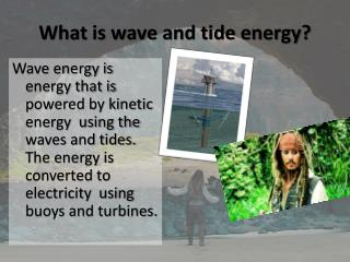 What is wave and tide energy?
