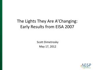 The Lights They Are  A'Changing : Early Results from EISA 2007