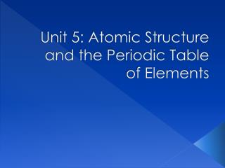Unit 5: Atomic Structure and the Periodic Table of Elements