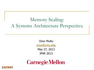 Memory Scaling: A Systems Architecture Perspective