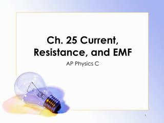 Ch. 25 Current, Resistance, and EMF