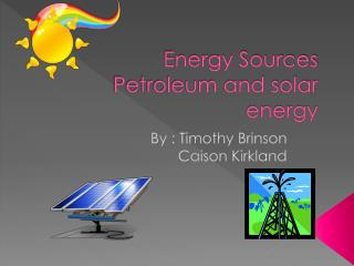 Energy Sources  Petroleum and solar energy