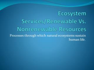 Ecosystem Services/Renewable Vs. Nonrenewable  R esources
